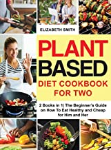 Plant Based Diet Cookbook for Two: 2 Books in 1| The Beginner's Guide on How To Eat Healthy and Cheap for Him and Her (5)