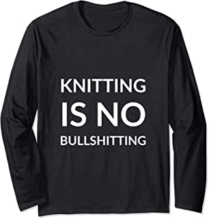 Knitting Is No Bullshitting Long Sleeve T-Shirt For Knitters