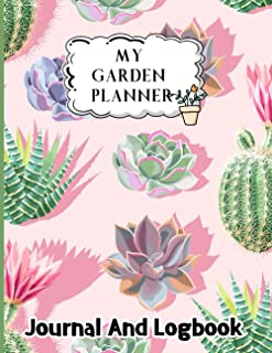 My Garden Planner Journal and Log Book: The Complete Vegetable Gardening Planner And Journal And Log Book   Best Way To Pl...