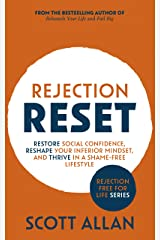 Rejection Reset: Restore Social Confidence, Reshape Your Inferior Mindset, and Thrive In a Shame-Free Lifestyle (2nd Edition) (Rejection Free for Life Book 1) Kindle Edition