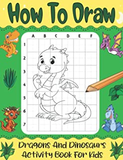 How To Draw Dragons And Dinosaurs For Kids: Learn How To Draw Step By Step . Over 20 Illustrations Cute Dragons & Dinosaur...