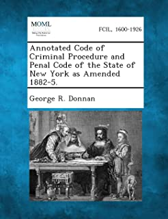 Annotated Code of Criminal Procedure and Penal Code of the State of New York as Amended 1882-5.