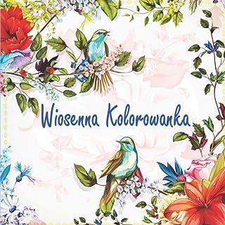 Wiosenna kolorowanka: Piękne wiosenne motywy do samodzielnego pokolorowania, aby dać upust swojej kreatywności (kwiaty, mo...