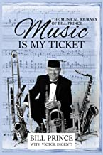Music Is My Ticket: The Musical Journey of Bill Prince