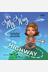 It's My Way or the Highway: Turning Bossy into Flexible and Assertive (The Leader I'll Be Book 1) Kindle Edition