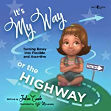 It's My Way or the Highway: Turning Bossy into Flexible and Assertive (The Leader I'll Be Book 1)