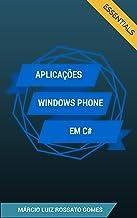 Aplicações Windows Phone em C#: Essentials (Desenvolvendo Aplicativos Windows Phone Livro 1) (Portuguese Edition)