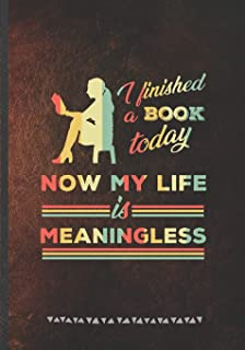 I Finished a Book Today Now My Life Is Meaningless: Reading Blank Lined Notebook/ Journal, Writer Practical Record. Dad Mo...