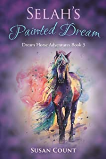 Selah's Painted Dream (Dream Horse Adventures) (Volume 3)