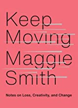 Keep Moving: Notes on Loss, Creativity, and Change PDF