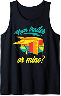 Your Trailer Or Mine? Art   Cool Redneck RV Lover art Gift Tank Top
