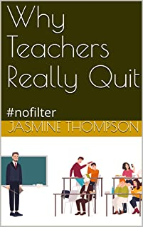 Why Teachers Really Quit: #nofilter (English Edition)