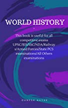 WORLD HISTORY: Use this book for comprehensive coverage of world History Syllabus of UPSC Prelims and Mains as well as State PCS Exams like ssc/railway/all other compitetive exams