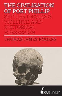 The Civilisation of Port Phillip: Settler ideology, violence, and rhetorical possession