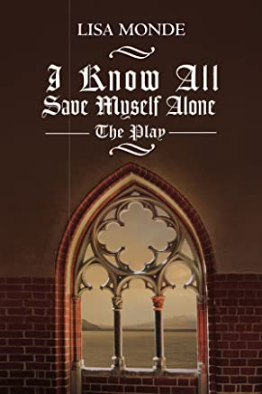 I Know All Save Myself Alone: The Play