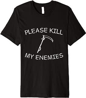 please kill my enemies shirt