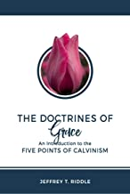 The Doctrines of Grace: An Introduction to the Five Points of Calvinism