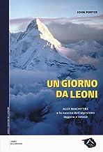 Scaricare Libri Un giorno da leoni. Alex MacIntyre e la nascita dell'alpinismo leggero e veloce PDF