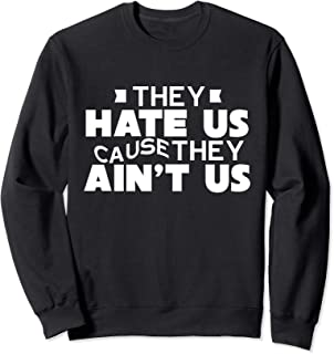 Best They Hate Us Because They Ain