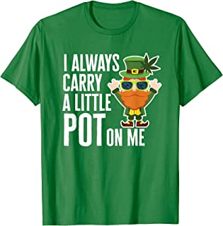 I Always Carry Pot on Me Funny Lucky St Patricks Day T-Shirt