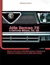 Alfa Romeo 75 e derivate Milano, SZ, RZ: Storia, tecnica, identificazione e restauro della più moderna tra le Alfa classic...