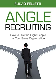 Angle Recruiting: How to Hire the Right People for Your Sales Organization
