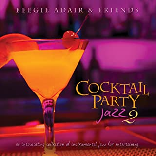 Cocktail Party Jazz 2: An Intoxicating Collection Of Instrumental Jazz