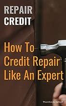 Repair Credit: How To Credit Repair Like An Expert (English Edition)