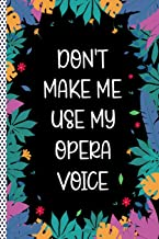 Don't Make Me Use My Opera Voice: Funny Opera Gift Journal Notebook, 6x9 Wide Black Ruled Lined With 120 Pages