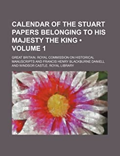 Calendar of the Stuart Papers Belonging to His Majesty the King (Volume 1)