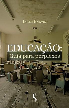 Educação: Guia Para Perplexos