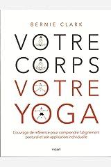 Votre corps votre yoga - l'ouvrage de reference pour comprendre l'alignement postural et son applica Paperback