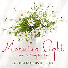 Morning Light: A Guided Meditation - Start your day centered in your power, balanced in your emotions - filled with joy & ...