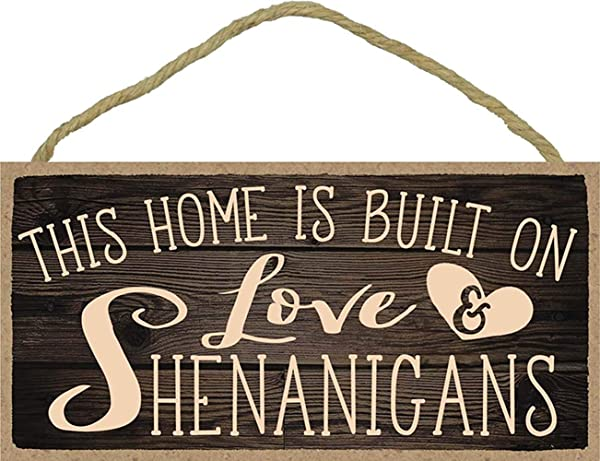 Wall Hanging Decorative Wood Sign This Home Is Built On Love And Shenanigans 5x10 Hang On The Wall Home Decor C 01