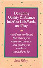Designing Quality and Balance into Your Life, Work, and Play: A Self-Test Wrkbk. That Shows You Where You Are Now