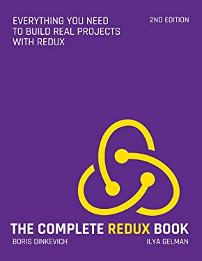 The Complete Redux Book: Everything you need to build real projects with Redux