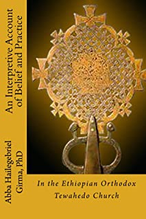 An Interpretive Account of Belief and Practice in the Ethiopian Orthodox Tewahedo Church