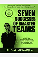 Seven Successes of Smarter Teams, Part 3: How to Use Simple Management Consulting Secrets to Simplify Business Messages Easily, Build Smarter Teams, and See Career Results Now Kindle Edition