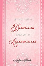 Muslim Notebook: Start with Bismillah End with Alhamdulillah | Muslim Journal, Notebook and Diary | Islamic Gift for Women |120 Pages 6x9