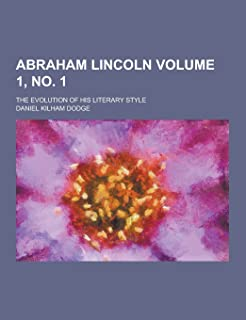 Abraham Lincoln; The Evolution of His Literary Style Volume 1, No. 1