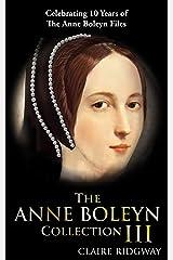 The Anne Boleyn Collection III: Celebrating 10 years of the Anne Boleyn Files (English Edition) Format Kindle