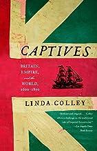 Captives: Britain, Empire, and the World, 1600-1850