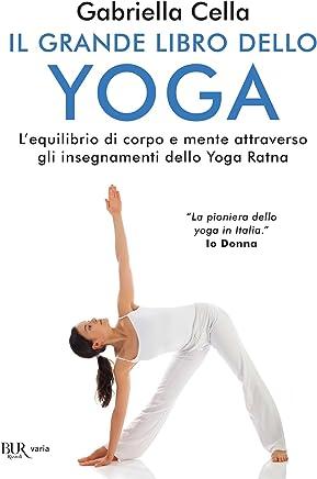 Il grande libro dello yoga: Lequilibrio di corpo e mente attraverso gli insegnamente dello yoga Ratna