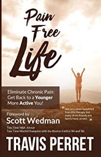 Pain Free Life: Eliminate Chronic Pain: Get Back to a Younger More Active you!