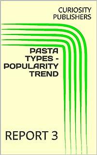 PASTA TYPES – POPULARITY TREND: REPORT 3