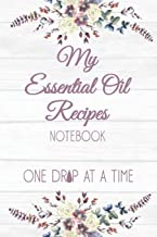 My Essential Oil Recipes Notebook One Drop At A Time: Blank Essential Oils Recipe Journal to log your favorite recipes and uses, diffuser blend recipes to try out, oil inventory checklists and more.