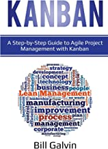 Kanban: A Step-by-Step Guide to Agile Project Management with Kanban (Lean Six)