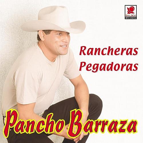 Rancheras Pegadoras de Pancho Barraza en Amazon Music - Amazon.es