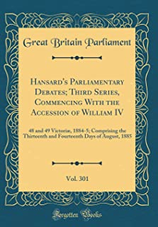 Hansard's Parliamentary Debates; Third Series, Commencing With the Accession of William IV, Vol. 301: 48 and 49 Victoriæ, ...