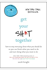 Get Your Sh*t Together: How to Stop Worrying About What You Should Do So You Can Finish What You Need to Do and Start Doing What You Want to Do (A No F*cks Given Guide Book 2) (English Edition) eBook Kindle